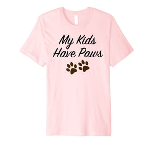My Kids Have Paws T-shirt - Cute Dog Paw - Tee, Shirt, Gift