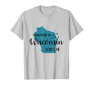 Somebody in Wisconsin Loves Me WI State T-Shirt