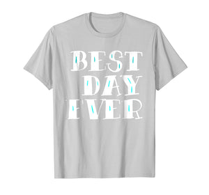 Best Day Ever Gift T-Shirt Men Women And Kids
