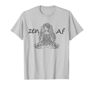 Zen AF T-Shirt Cute Yoga Clothes Funny Gifts For Man / Women