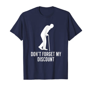 Don't Forget My Discount - Funny Old People T-Shirt Gag Gift