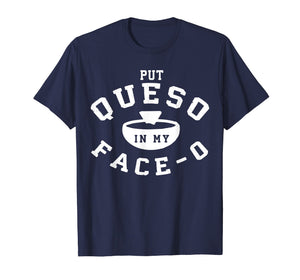 Put Queso In My Face 0 T Shirt- Put A Ring On My Finger
