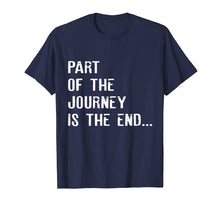 Load image into Gallery viewer, Part Of The Journey Is The End T shirt T shirt Movie Quote