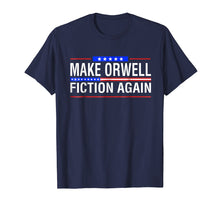 Load image into Gallery viewer, Make Orwell Fiction Again Patriotic Trump-hate Amazing Shirt