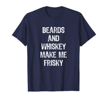 Load image into Gallery viewer, Beards And Whiskey Make Me Frisky Funny T-Shirt
