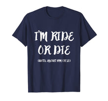 Load image into Gallery viewer, I'm Ride Or Die Until About 9PM Or So T-Shirt