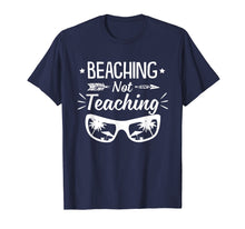 Load image into Gallery viewer, Beaching Not Teaching Tshirt Teachers Gift