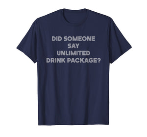 Did Someone Say Unlimited Drink Package Funny Cruise T-Shirt