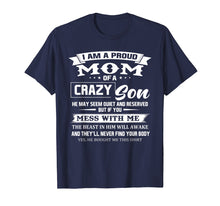 Load image into Gallery viewer, I am a proud mom of a crazy son he may seem quiet Tshirt