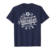 Load image into Gallery viewer, This is My Retired Hawaiian T Shirt Retirement for Men Women