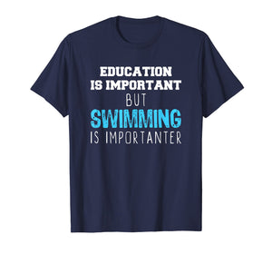 Education Is Important But Swimming Is Importanter T-Shirt