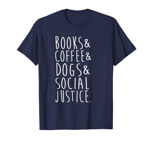 Books Coffee Dogs Social Justice T Shirt