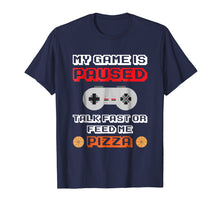 Load image into Gallery viewer, My Game Is Paused T-Shirt Gamer Pizza Lover Tee eSports Gift