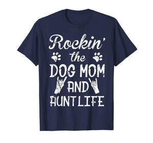Rockin' The Dog Mom And Aunt Life Shirt Mother's Day T Shirt