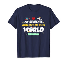 Load image into Gallery viewer, My Students Are Out Of This World Space Teacher T-Shirt