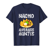 Load image into Gallery viewer, Nacho Average Auntie Gift Aunt Funny Food Tee Shirt