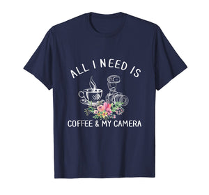 Photography Shirt All I Need is Coffee and My Camera T-Shirt
