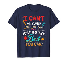 Load image into Gallery viewer, I Can't Answer That For You Just Do The Best You Can TShirt