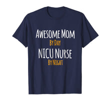 Load image into Gallery viewer, Awesome Mom by Day NICU Nurse by Night T-Shirt