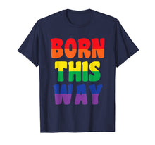 Load image into Gallery viewer, Born This Way T Shirt LGBT Gay Pride Awareness Month Gift