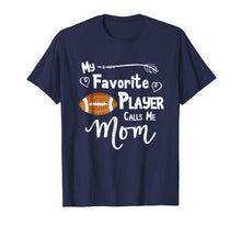 Load image into Gallery viewer, My Favorite Player Calls Me Mom T-Shirt Football Tee Shirt