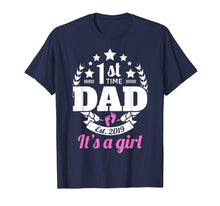 Load image into Gallery viewer, 1st Time Dad 2019 It's A Girl Shirt First Time New Dad Gifts