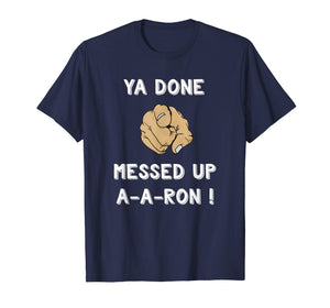 Ya Done Messed Up Aaron Shirt Funny Teacher Christmas Tshirt