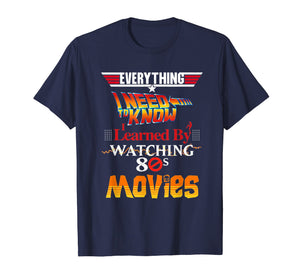 Everything I Need To Know 80s Movies T-Shirt