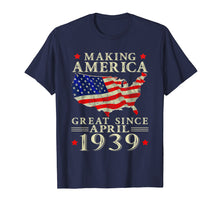 Load image into Gallery viewer, 80th B-day Gift Making America Great Since April 1939 Shirt