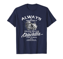 Load image into Gallery viewer, Always Be Yourself Unless You Can Be A Chinchilla T-shirt