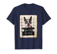 Load image into Gallery viewer, Boston terrier dog mug shot bad dog Shirt