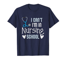 Load image into Gallery viewer, Can't I'm In Nursing School Funny RN Student Gift T-Shirt