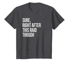 Load image into Gallery viewer, Sure, Right After This Raid Funny Gift For Gamer T-Shirt