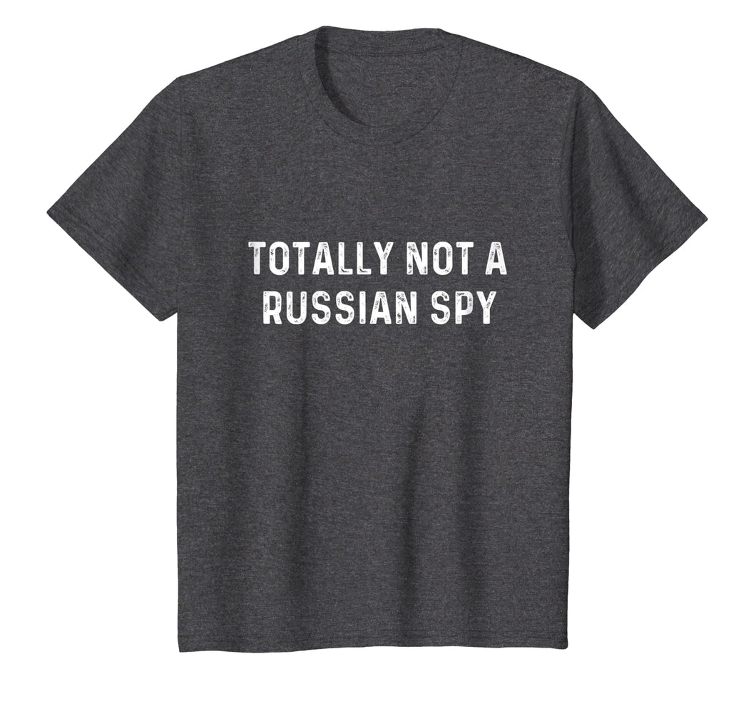 Totally Not A Russian Spy | Sarcastic Political T-Shirt