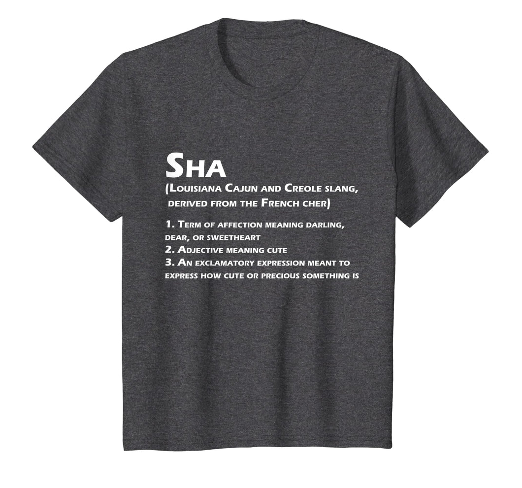 Sha Definition Funny Louisiana Cajun Creole Coonass T-Shirt