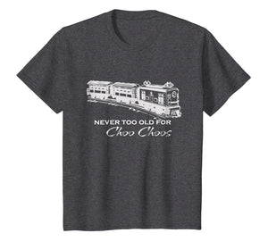 Adult Train Shirt - Never too old for Choo Choos