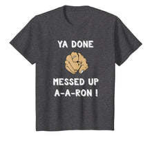 Load image into Gallery viewer, Ya Done Messed Up Aaron Shirt Funny Teacher Christmas Tshirt