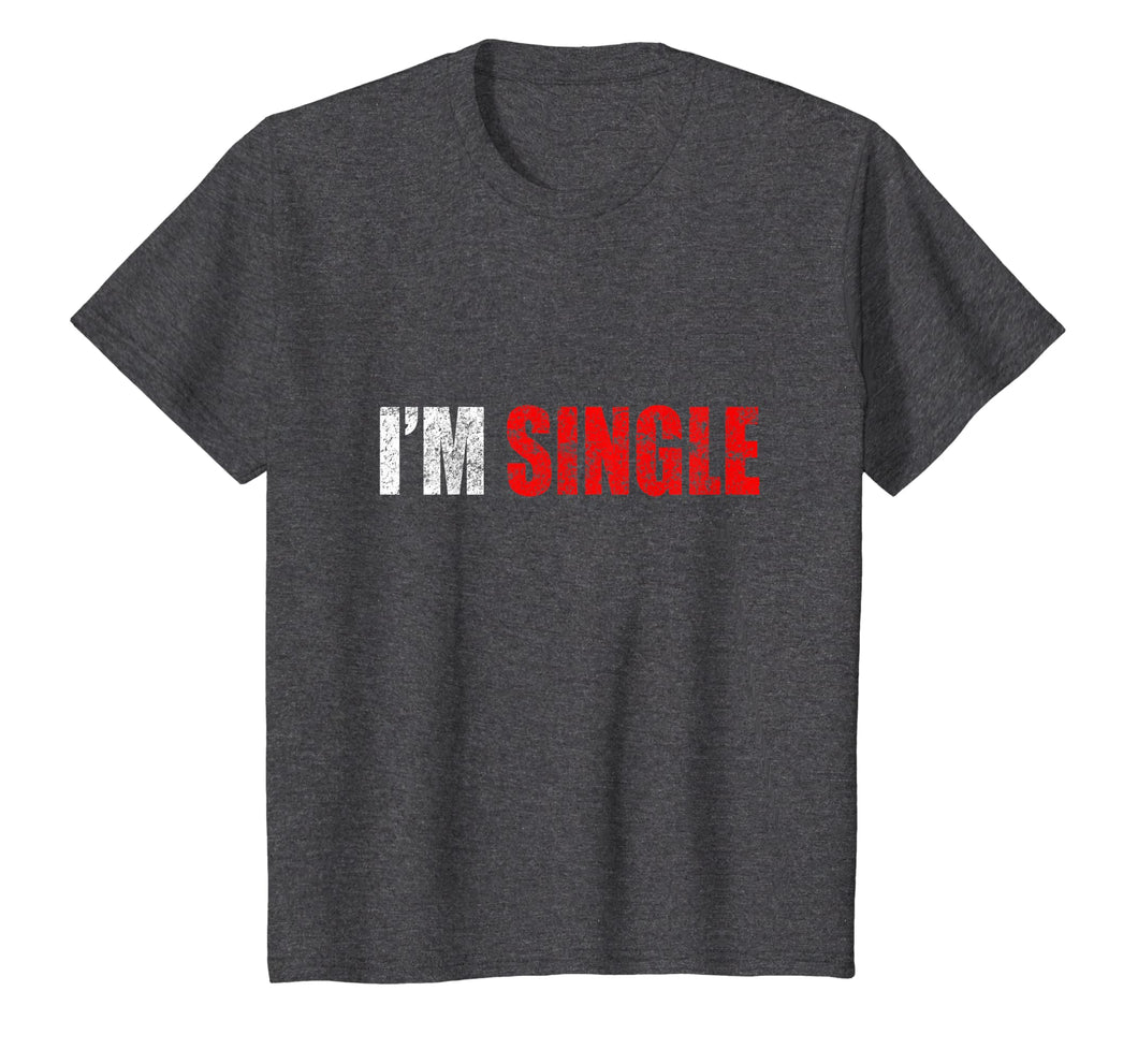 I'm Single T-shirt Funny Gift