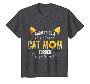 Born To Be Stay At Home Cat Mom Forced To Go To Work Shirt