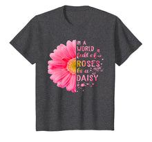 Load image into Gallery viewer, In A World Full Of Roses Be A Daisy T-Shirt Women Gift