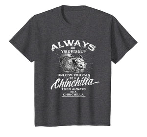 Always Be Yourself Unless You Can Be A Chinchilla T-shirt