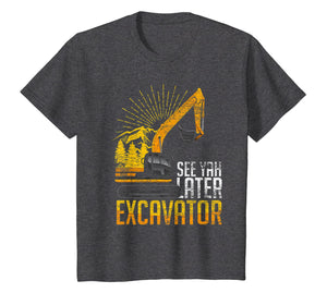 See Yah Later Excavator T-Shirt