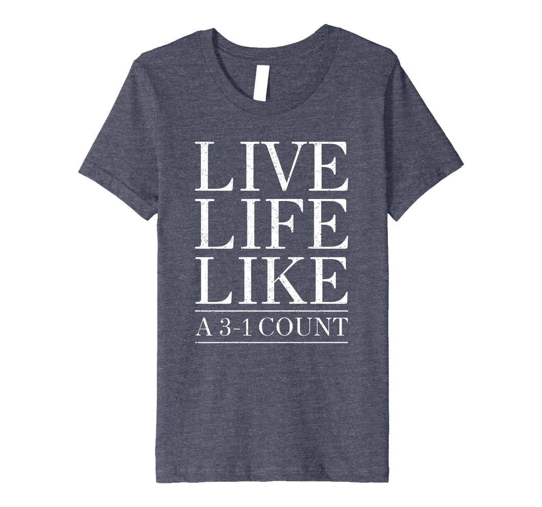 Baseball Live Life Like a 3 and 1 Count Shirt