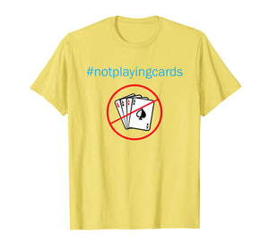 Not Playing Cards Nurse Hashtag T-Shirt nurse shirt