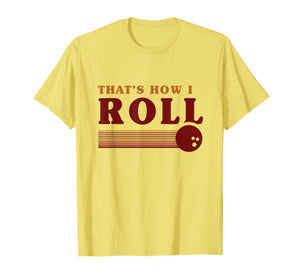 RETRO BOWLING T-SHIRT Thats how I roll T Shirt