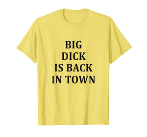 Big Dick Is Back In Town T-Shirt