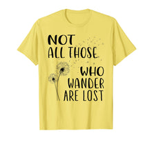 Load image into Gallery viewer, Not All Those Who Wander Are Lost Wanderlust T-shirt