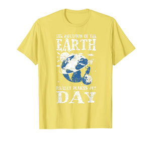 Earth Day T Shirt Earth Rotation Makes The Day Great Gift