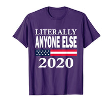 Load image into Gallery viewer, Literally Anyone Else 2020 Election Tshirt Anti Trump Shirt