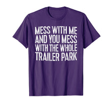 Load image into Gallery viewer, Mess With Me And You Mess With The Whole Trailer Park Shirt